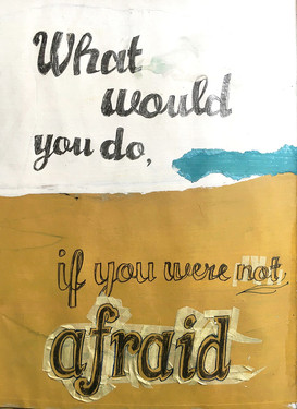 What would you do – if you were not afraid?