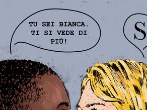 TU SEI BIANCA, TI SI VEDE DI PIÙ (YOU'RE WHITE, YOU'RE MORE EVIDENT)