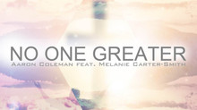 "The new single ""No One Greater"" by Aaron Coleman featuring Melanie Carter-Smith is availab"