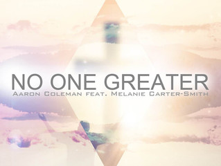 """The new single """"No One Greater"""" by Aaron Coleman featuring Melanie Carter-Smith is availab"""