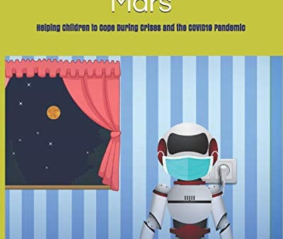 Finding Hope on Mars: Helping Children to Cope During Crises and the pandemic.