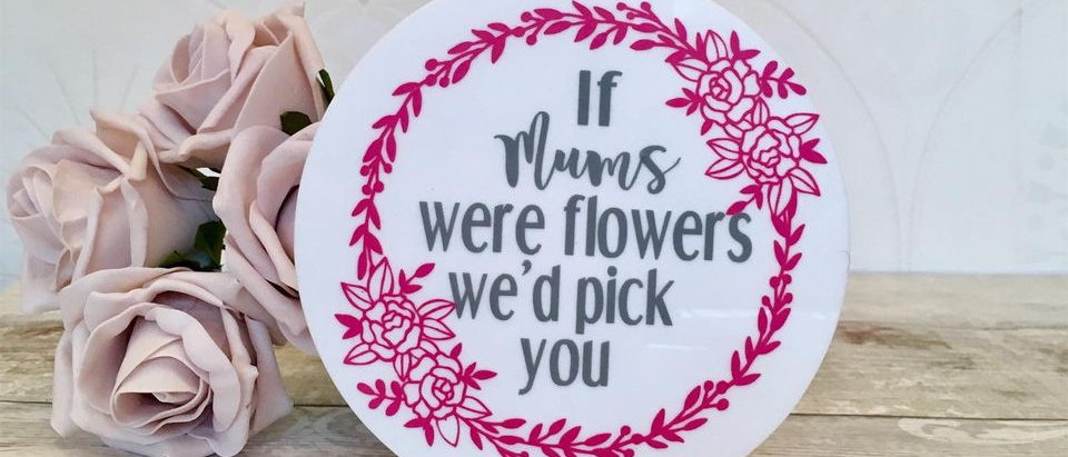 If Mums Were Flowers Freestanding Acrylic Sign