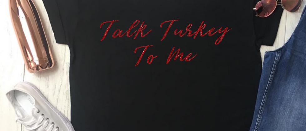 Talk Turkey To Me Luxury Christmas Tee