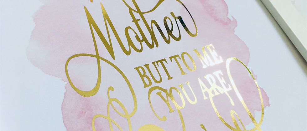 To The World You're Just A Mother Foil Print