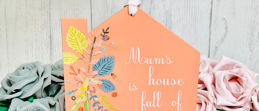 Mums House is Full Of Love Hanging Sign