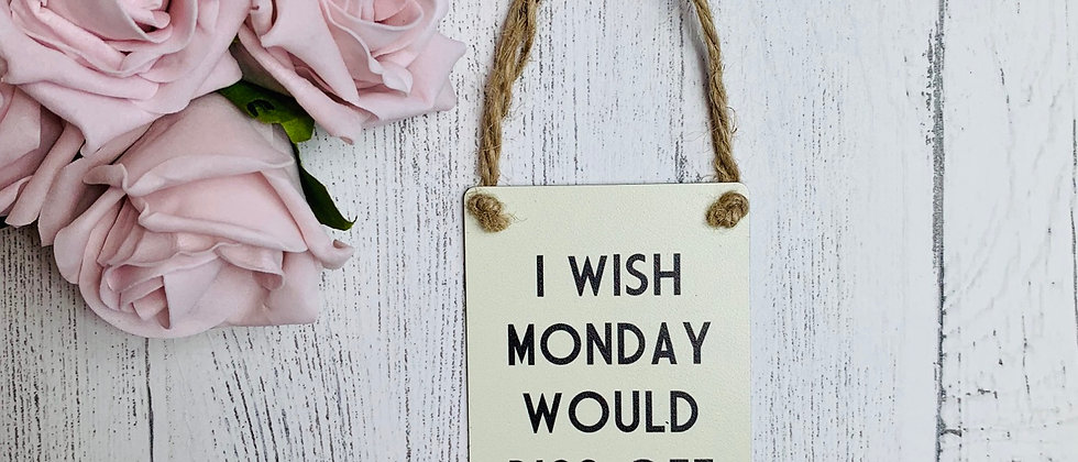 Sweary I Wish Monday Would Piss Off Mini Metal Sign