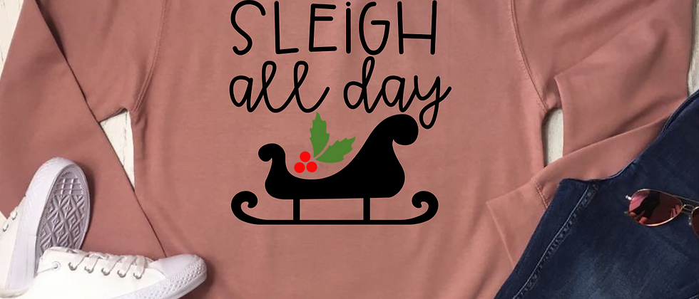 Sleigh All Day Christmas Sweatshirt