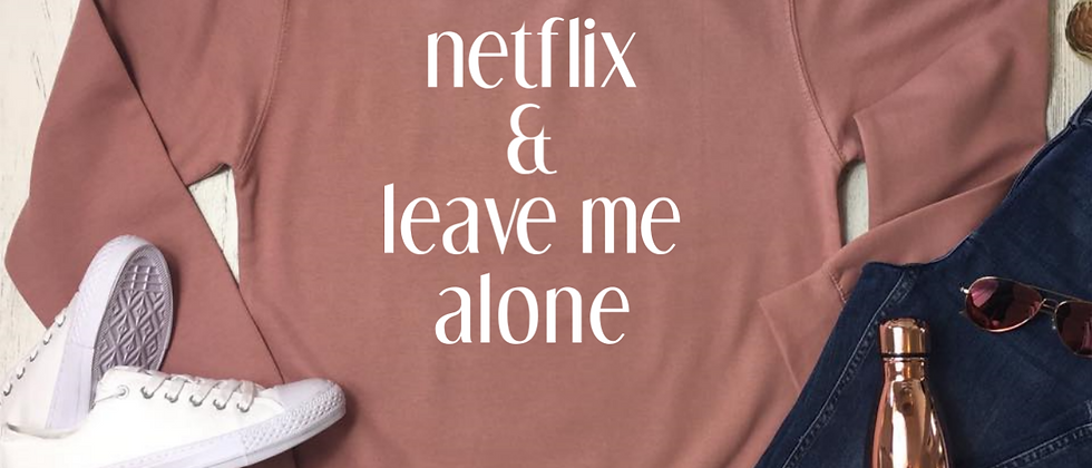 Netflix & Leave Me Alone Sweatshirt