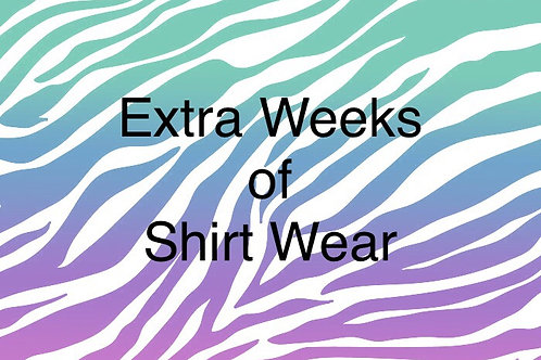 Shirts- Extra Days of Wear