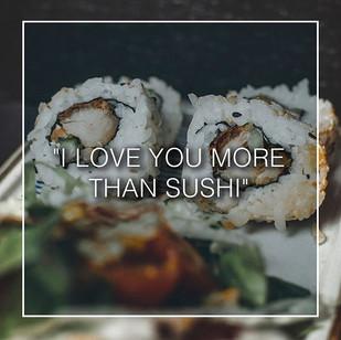Sushi is love, Sushi is life. Wenn liebs