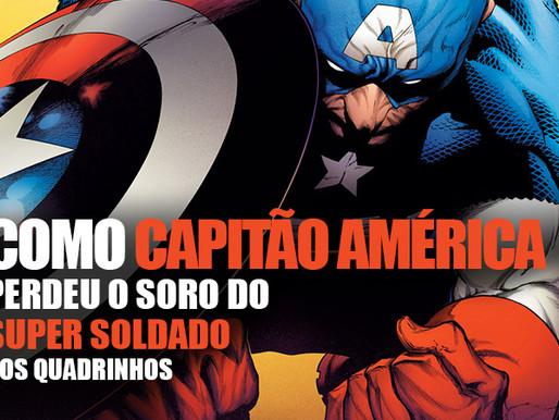 Como Capitão América perdeu o Soro do Super Soldado nos quadrinhos