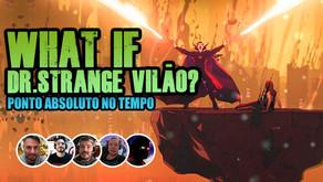 What If... Dr. Strange Vilão?   Fala Nerdakios