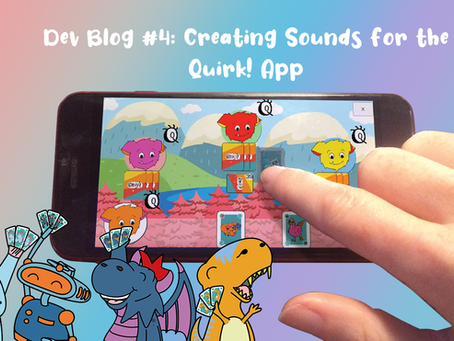 Dev Blog #4: Creating Sounds for the Quirk! App