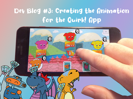 Dev Blog #3: Creating the Animation for the Quirk! App