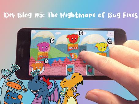 Dev Blog #5: The Nightmare of Bug Fixes
