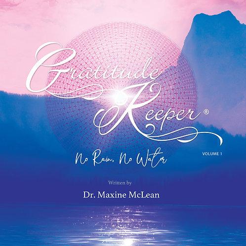 Gratitude Keeper® Volume One  ' No  Rain - No Water '
