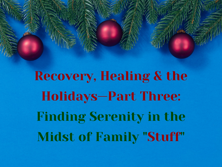 "Recovery, Healing & the Holidays—Part Three: Finding Serenity in the Midst of Family ""Stuff"""
