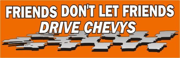 Friends Don't Let Friends Drive Chevy's