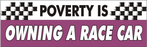 Poverty Is Owning A Race Car