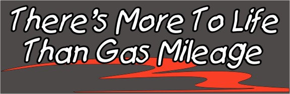 There's More To Life Than Gas Mileage