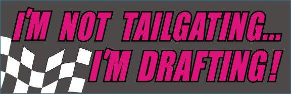 I'm Not Tailgating... I'm Drafting!