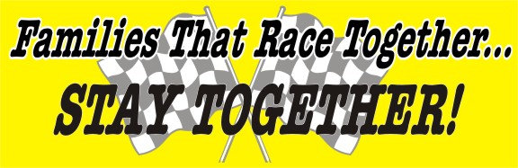 Families That Race Together... Stay Together!