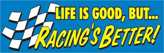 Life is Good, But... Racin's Better!