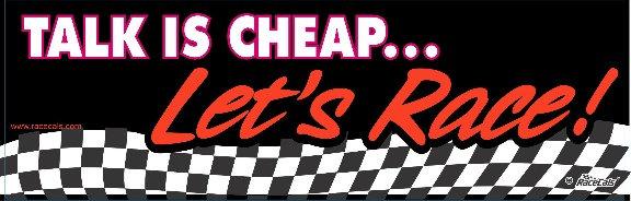 Talk is Cheap... Let's Race!