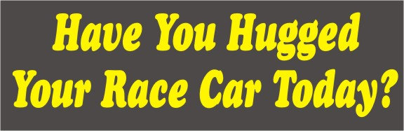 Have You Hugged Your Race Car Today?