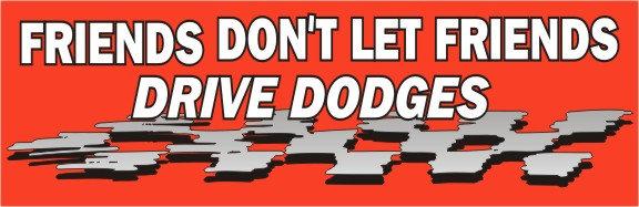 Friends Don't Let Friends Drive Dodges