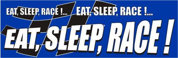 Eat Sleep Race! Eat Sleep Race! Eat Sleep Race!