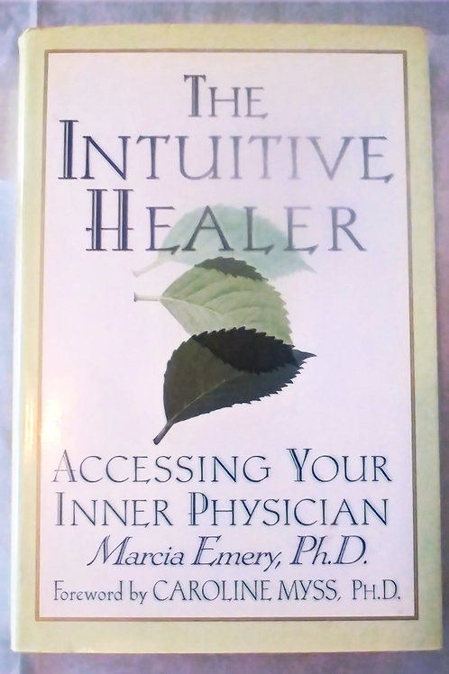 The Intuitive Healer: Accessing Your Inner Physician Hardcover by Marcia Emery