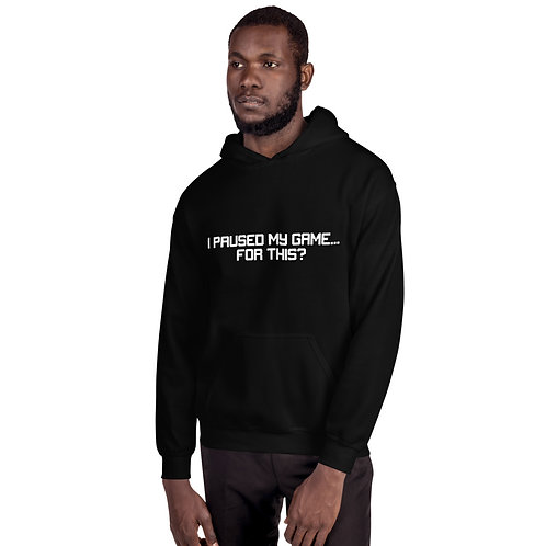 I Paused Game my Game for this? Unisex Hoodie