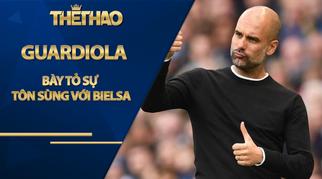 Tin HOT bóng đá sáng 3/10: Guardiola bày tỏ sự tôn sùng với Bielsa