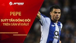 Sốc: Cựu SAO Real Madrid Pepe suýt tẩn đồng đội trên sân vì đâu?
