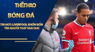 Tin HOT bóng đá sáng 23/10: Liverpool khốn đốn tìm người thay Van Dijk