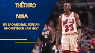 Tại sao Michael Jordan không thích làm HLV?