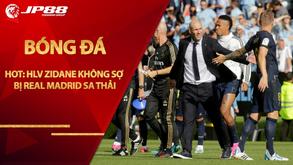 Tin HOT bóng đá sáng 24/10: HLV Zidane không sợ bị Real Madrid sa thải