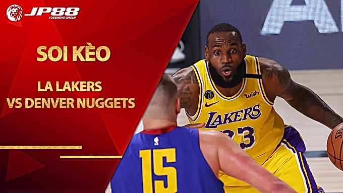 Kèo bóng rổ – LA Lakers vs Denver Nuggets – 8h00 – 27/9/2020