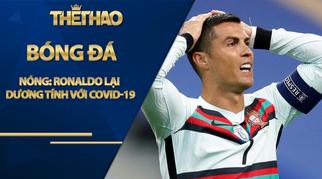 NÓNG: Ronaldo lại dương tính với Covid-19, định đoạt màn tái ngộ Messi