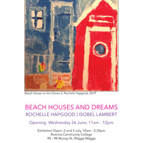 Beach Houses & Dreams- An exhibition by Rochelle Hapgood and Isobel Lambert