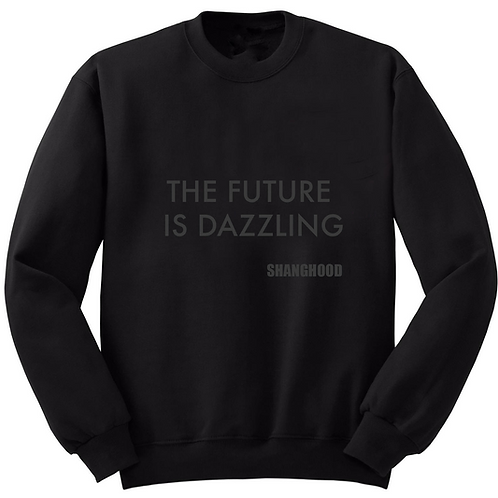 THE FUTURE IS DAZZLING BLACK SWEATSHIRT