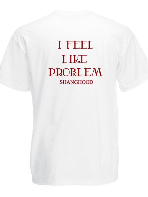 I FEEL LIKE PROBLEM Tee