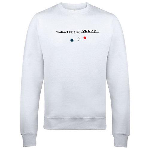 I WANNA BE LIKE YEEZY Sweatshirt