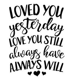 Love you yesterday, love you still