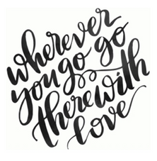 WHEREVER YOU GO THERE WILL BE LOVE.png