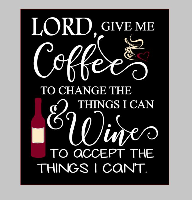 Lord Give Me Coffee & Wine