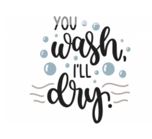 YOU WASH I'LL DRY