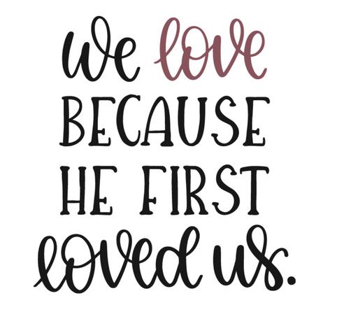 WE LOBE BEACUSE HE FIRST LOVE US