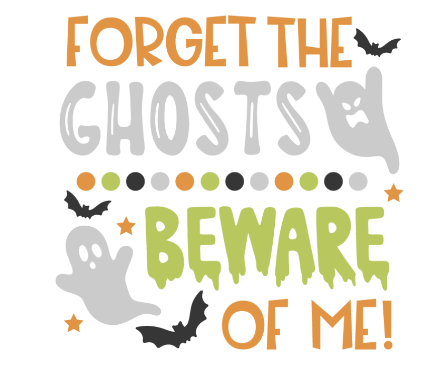 FORGET THE GHOSTS BEWARE OF ME
